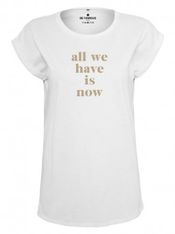 Be Famous Women Rolled T-Shirt, all we have is now (14K Gold Glitter)